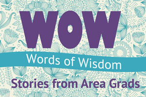 Words of Wisdom: Stories from Area Grads